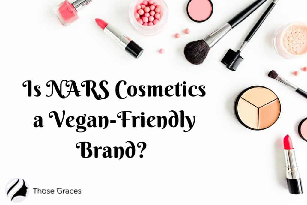 is nars cosmetics vegan-friendly message surrounded by make-up products