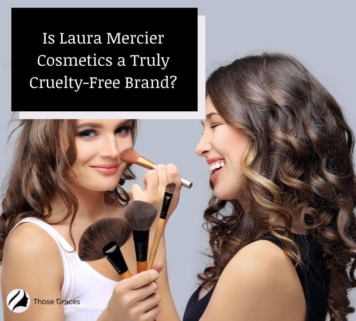 two beautiful ladies putting makeup from Laura Mercier but is Laura Mercier Cruelty free?
