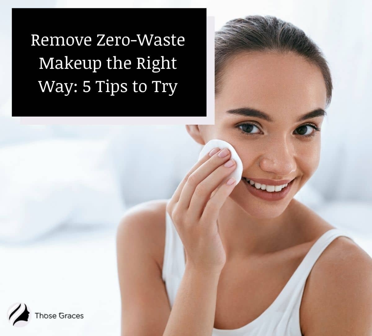 a lady using a reusable cloth to remove zero-waste makeup