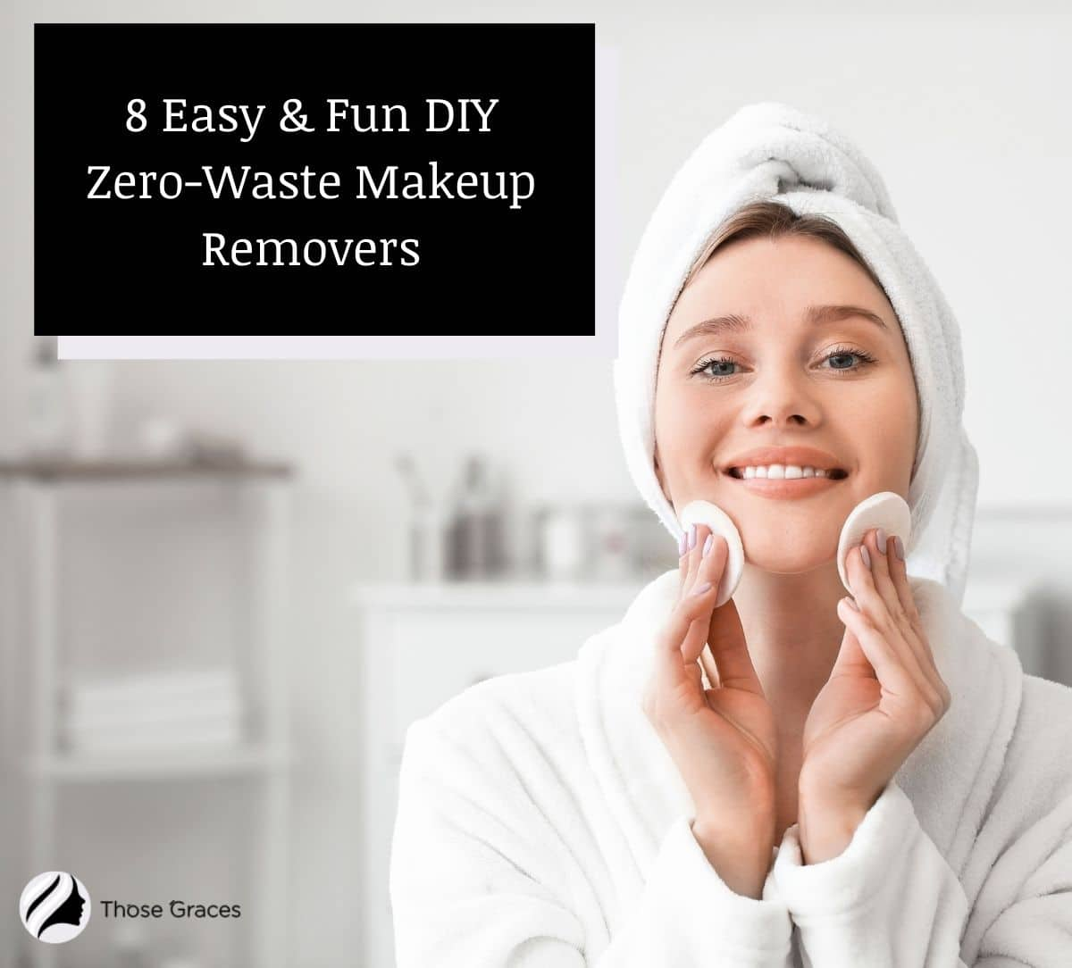 lady in robe removing her makeup using the DIY Zero Waste Makeup Removers and zero-waste cotton pads