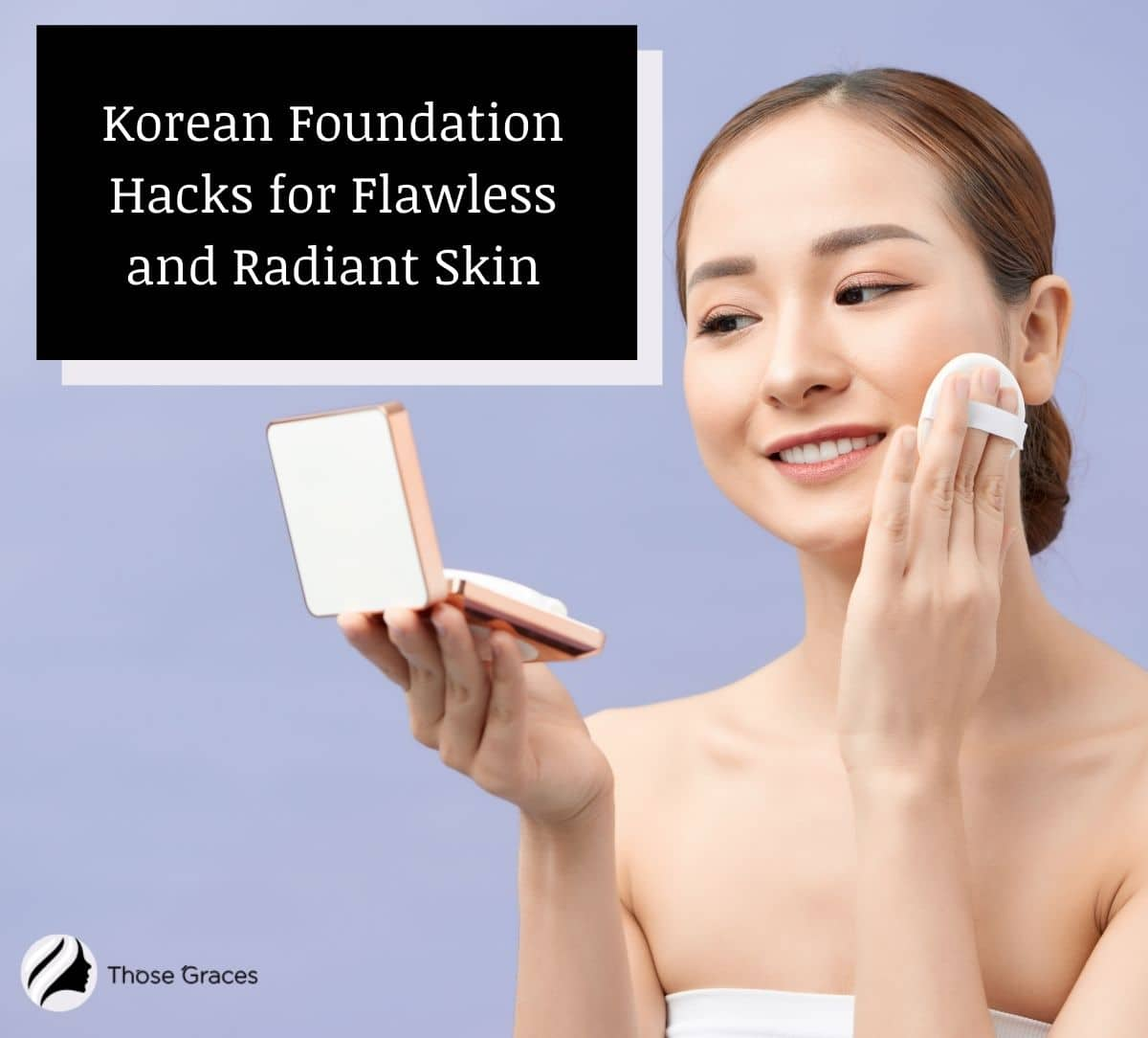 a pretty lady showing how do Koreans apply foundation