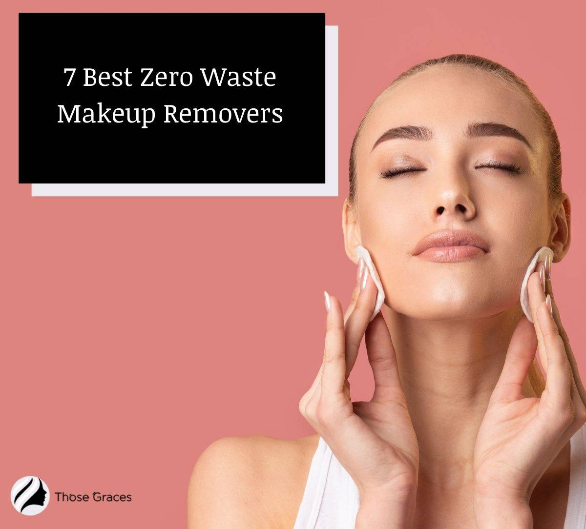 a lady cleansing her face using a zero waste makeup remover