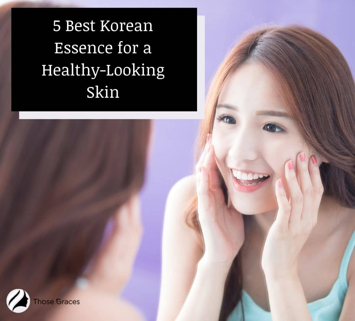 pretty girl looking at her glowing skin after using the best Korean essence