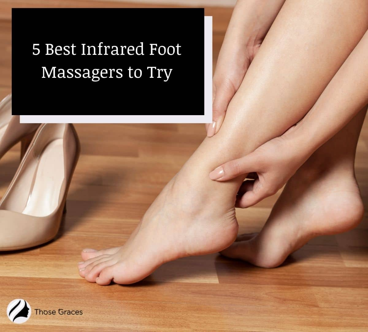 a lady massaging her aching feet and will use infrared foot massagers