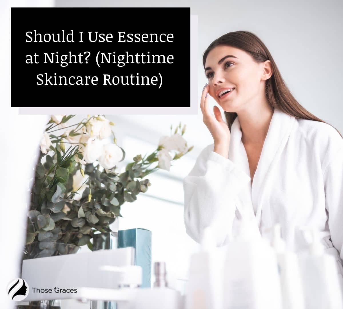 lady in robe doing her nighttime skincare routine and was about to use essence at night