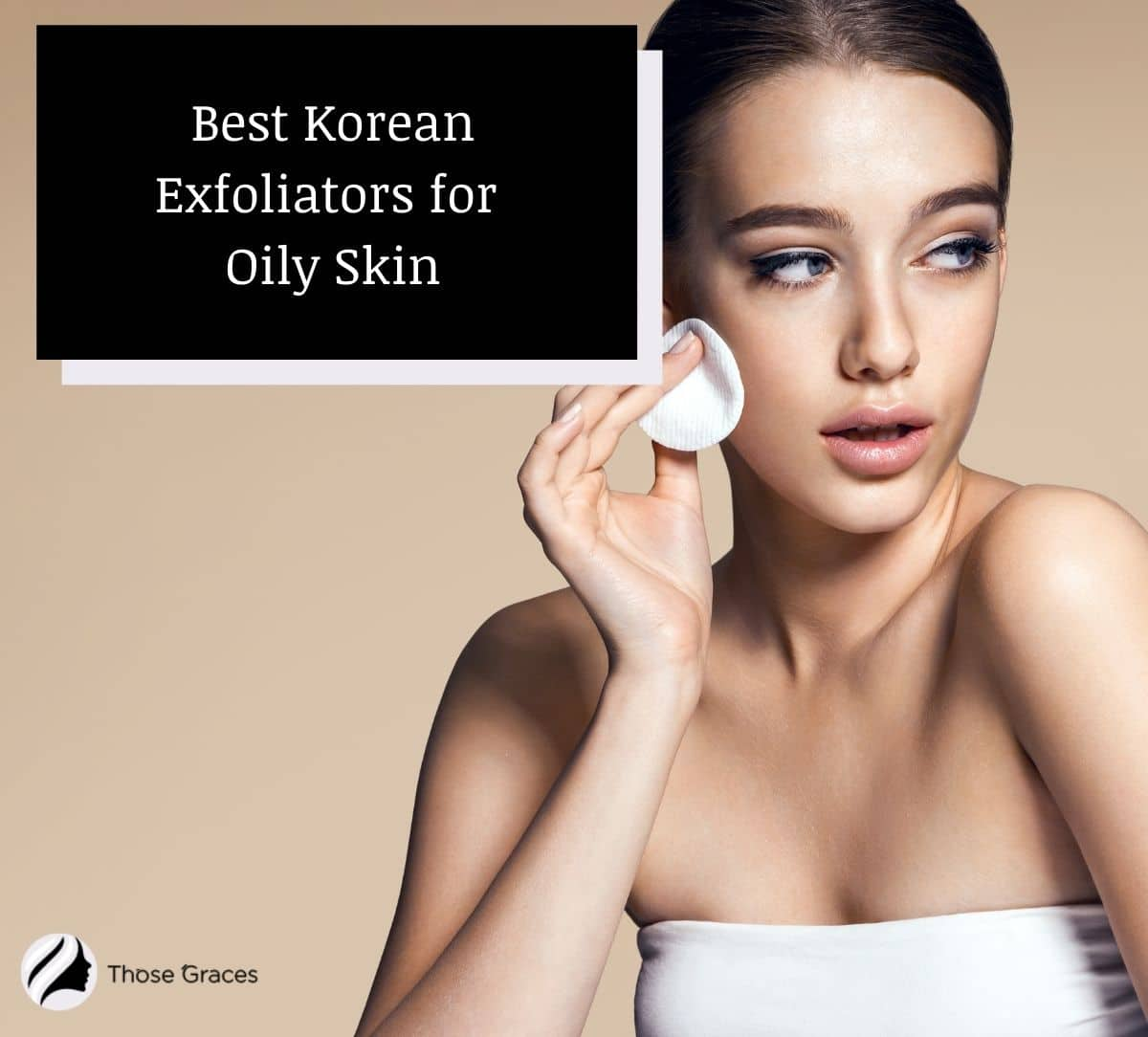 a pretty lady applying a the best Korean exfoliator for oily skin on her left cheek