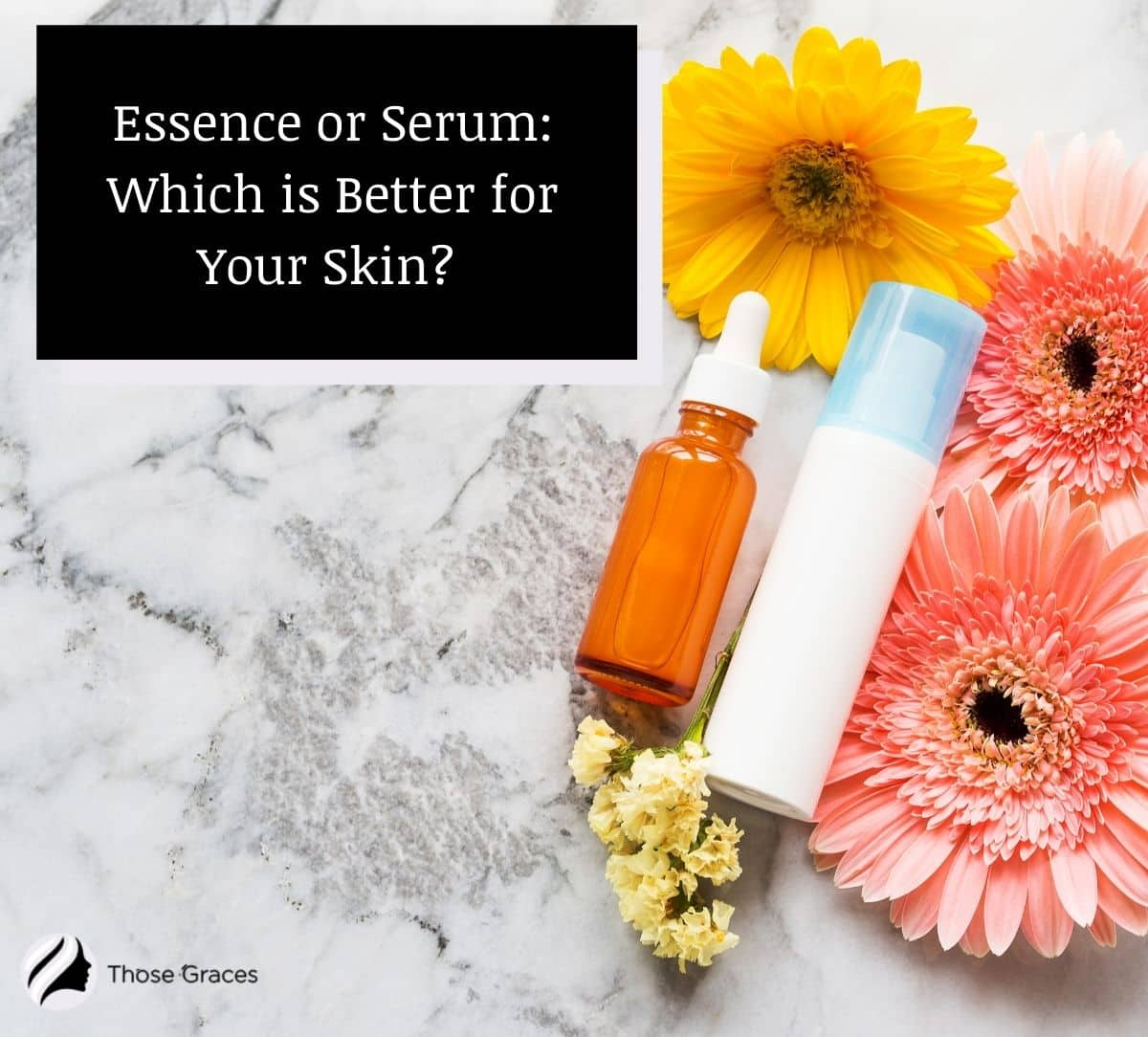 face serum and essence put on top of the table but which is better: essence or serum?