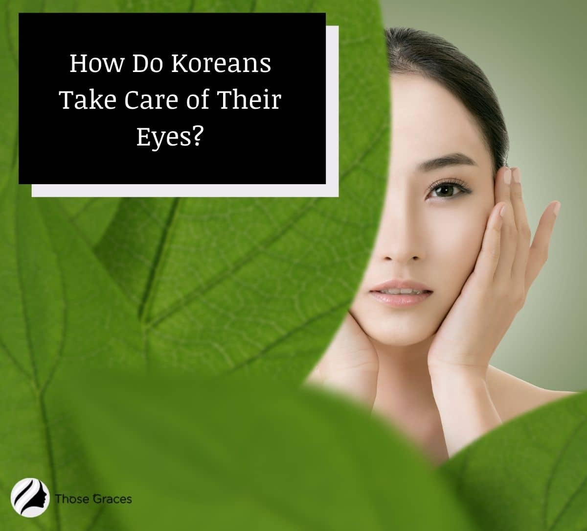 large green leaf covering half of the face of the Korean lady with a flawless eye