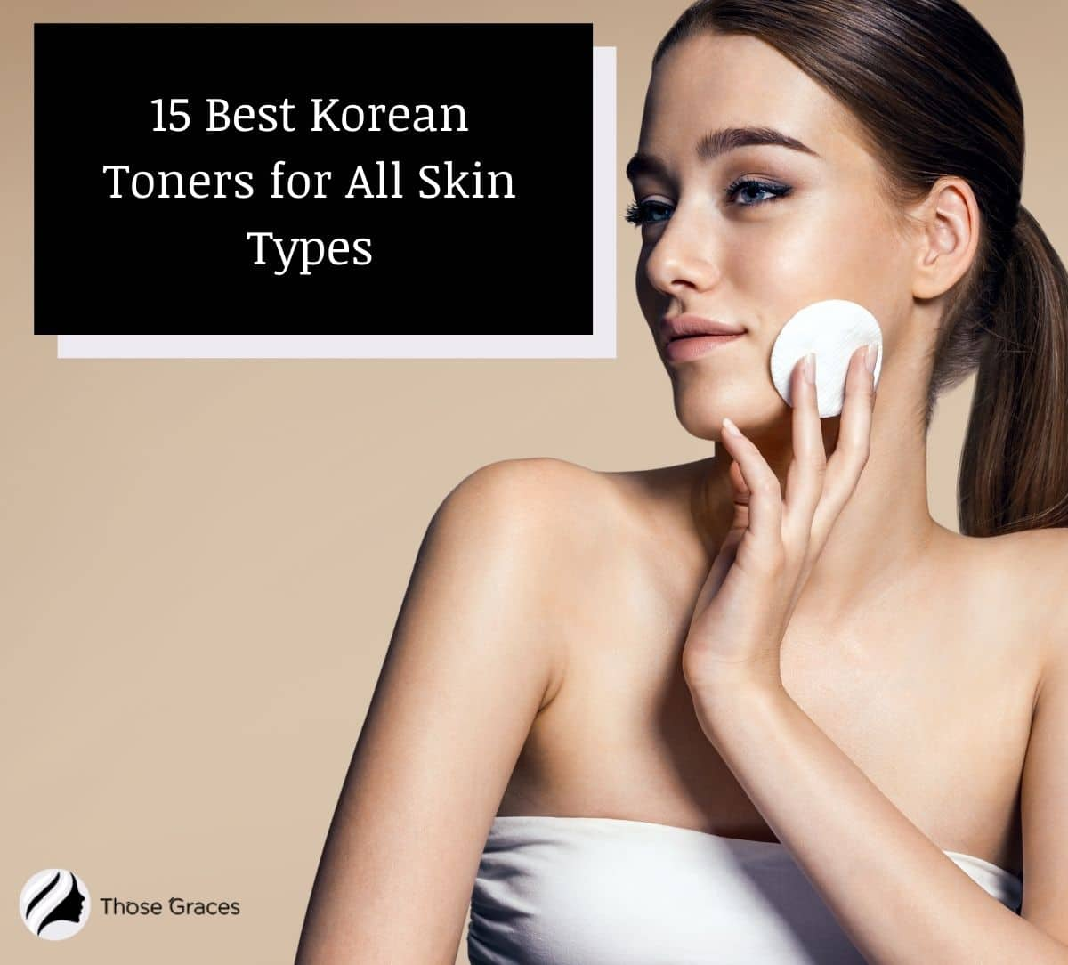 pretty lady putting the best Korean toner on her face using a cotton pad