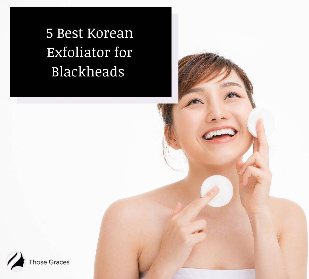 Korean lady smiling while using the best korean exfoliator for blackheads on her face