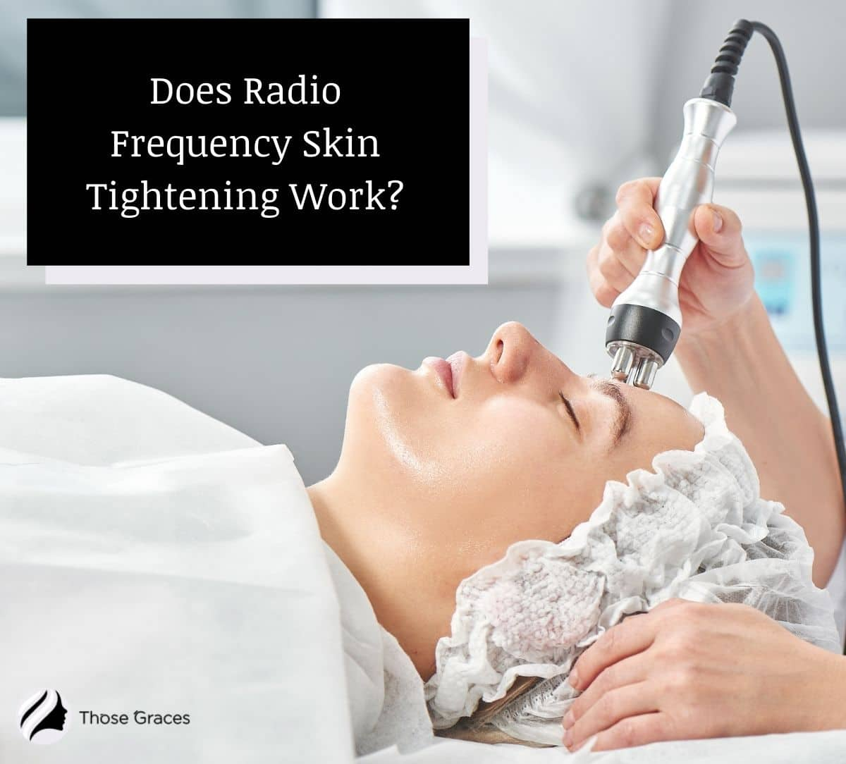 lady having an RF session but does radio frequency skin tightening work?