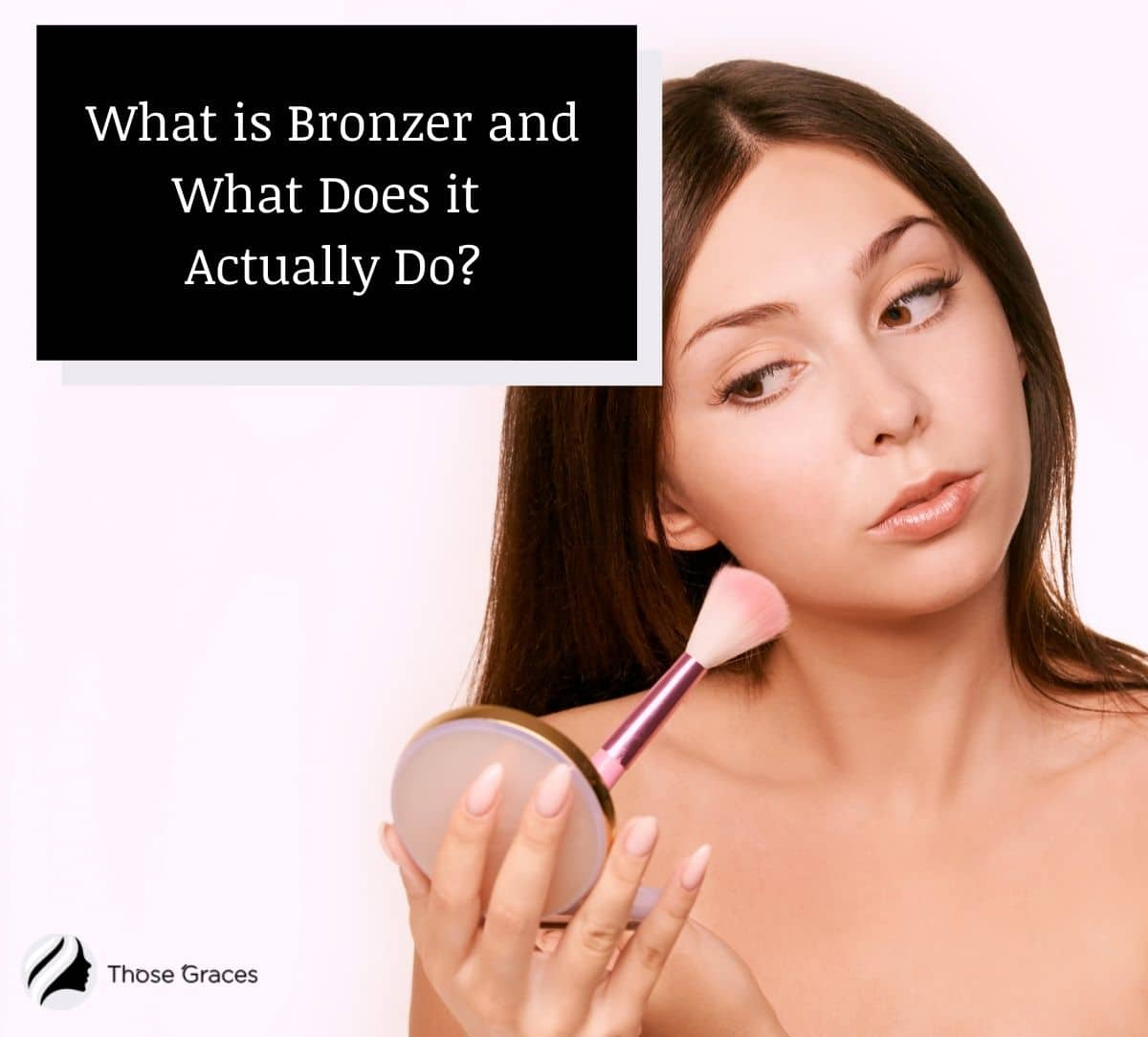 lady putting bronzer to her cheekbones but what is bronzer?