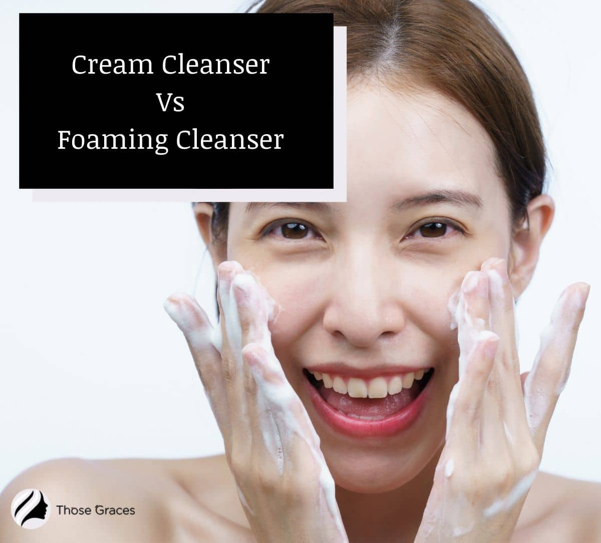 lady cleansing her face cream cleanser vs foaming cleanser)